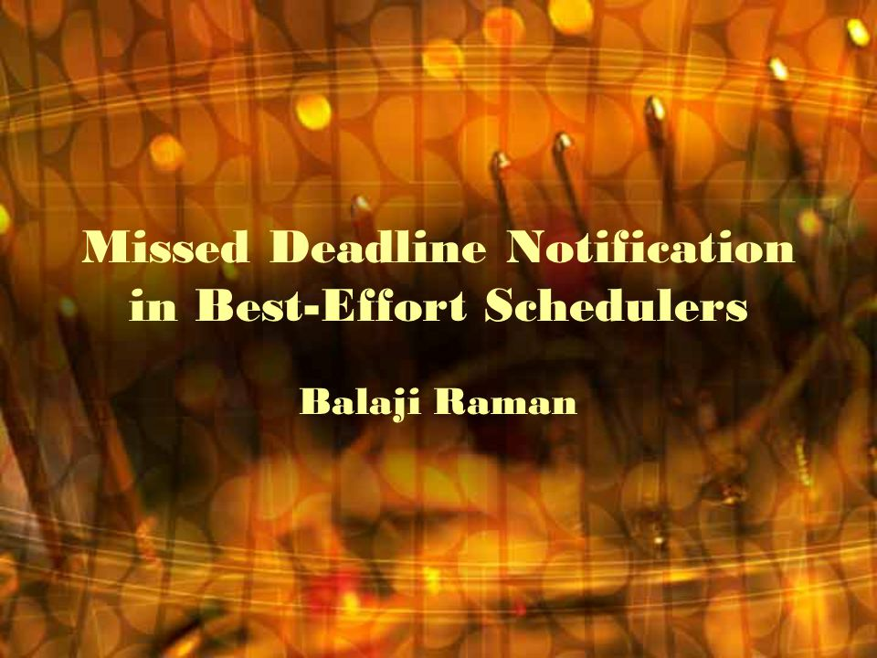 Missed Deadline Notification in Best-Effort Schedulers Balaji Raman