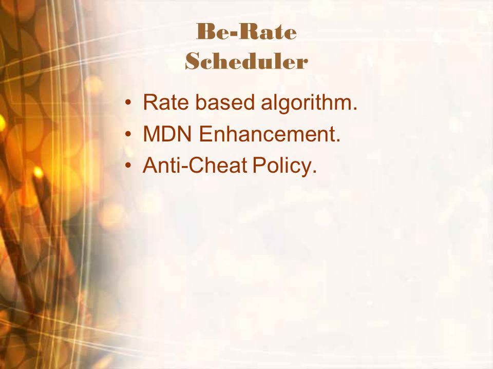 Be-Rate Scheduler Rate based algorithm. MDN Enhancement. Anti-Cheat Policy.