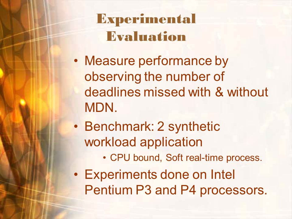 Experimental Evaluation Measure performance by observing the number of deadlines missed with & without MDN.