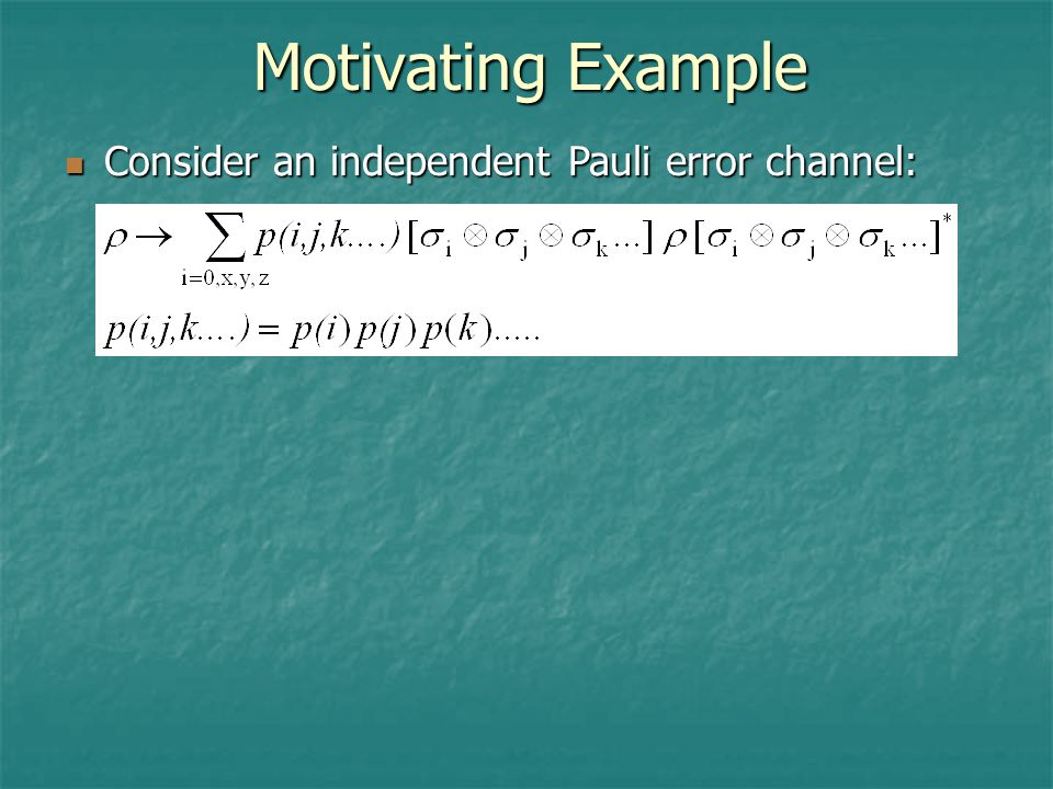 Motivating Example Consider an independent Pauli error channel: Consider an independent Pauli error channel: