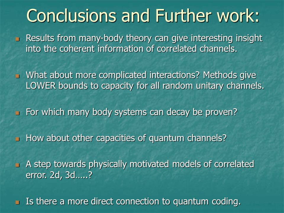 Conclusions and Further work: Results from many-body theory can give interesting insight into the coherent information of correlated channels.