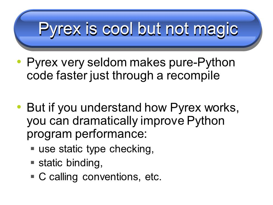 Optimizing Python with Pyrex  Pyrex is cool but not magic