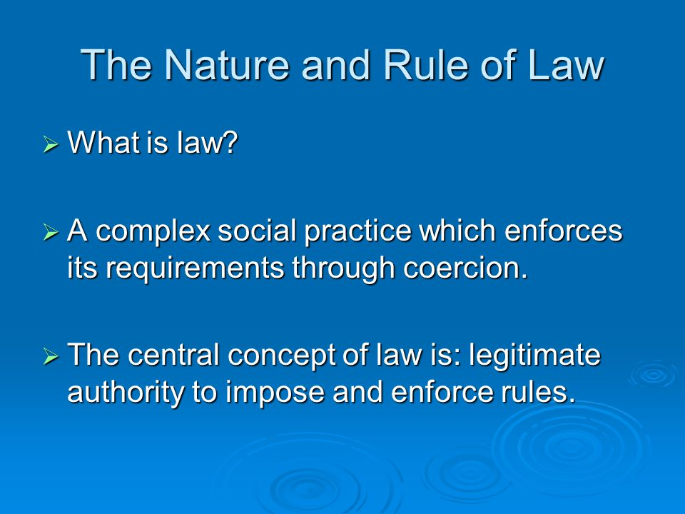 The Nature and Rule of Law  What is law.