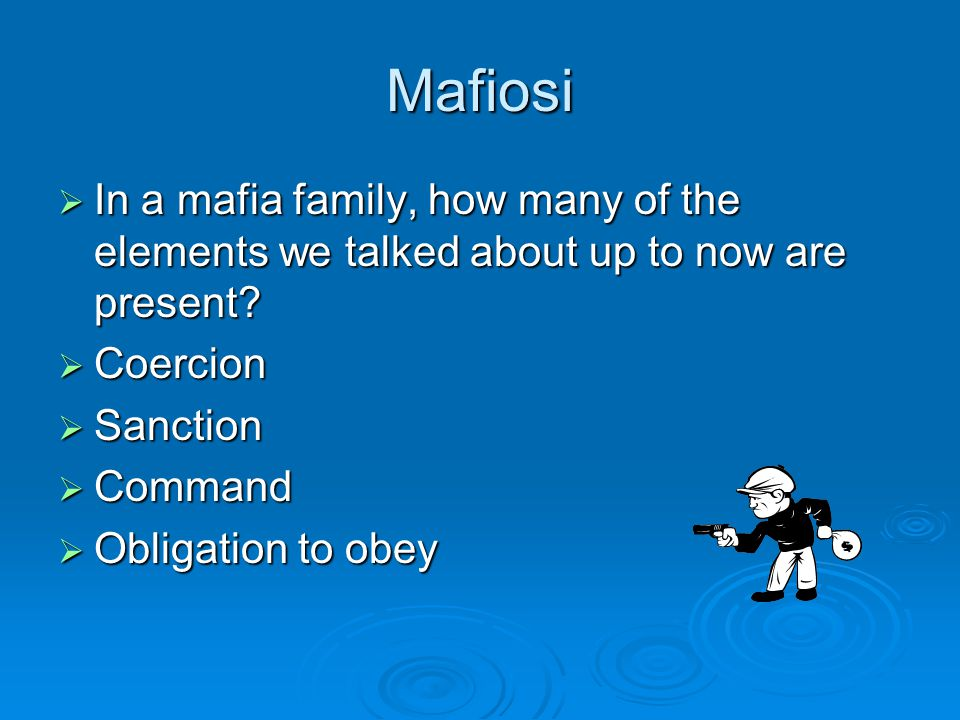 Mafiosi  In a mafia family, how many of the elements we talked about up to now are present.