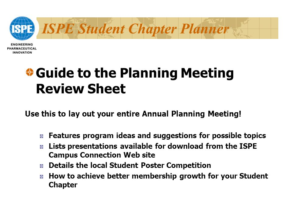 ISPE Student Chapter Planner Guide to the Planning Meeting Review Sheet Use this to lay out your entire Annual Planning Meeting.