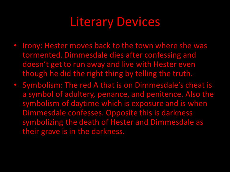 Literary Devices Irony: Hester moves back to the town where she was tormented.