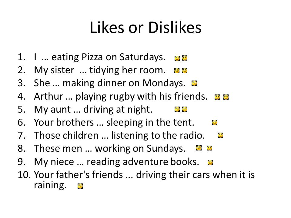 Likes or Dislikes 1.I … eating Pizza on Saturdays.