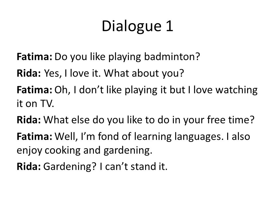Dialogue 1 Fatima: Do you like playing badminton. Rida: Yes, I love it.