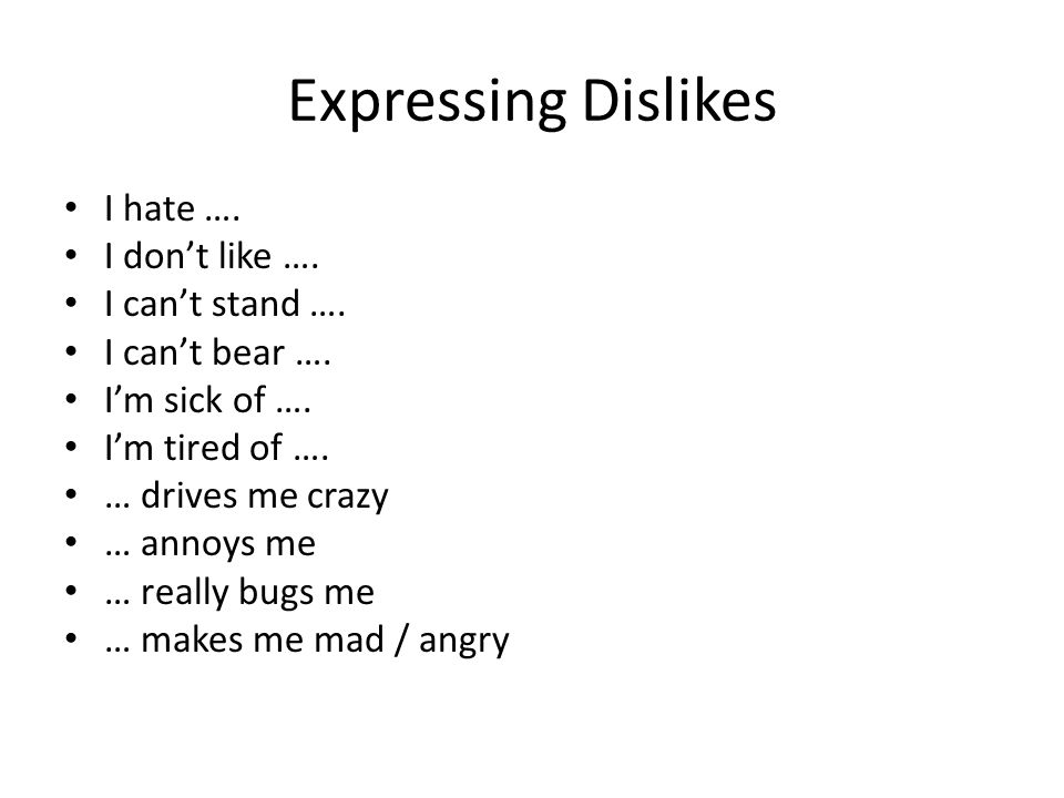 Expressing Dislikes I hate …. I don't like …. I can't stand ….