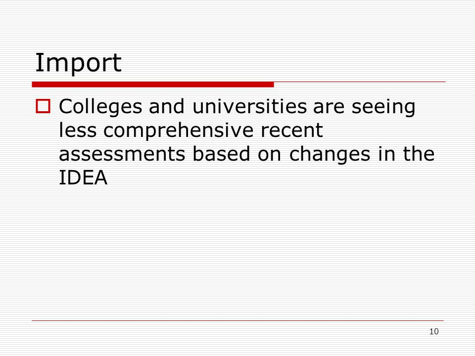 Import  Colleges and universities are seeing less comprehensive recent assessments based on changes in the IDEA 10