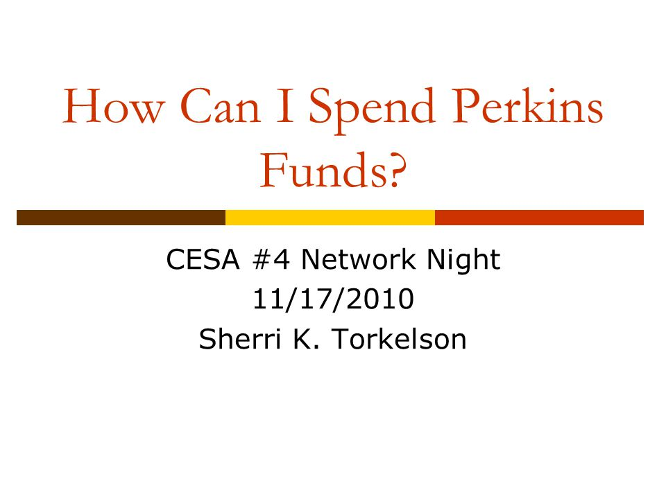 How Can I Spend Perkins Funds CESA #4 Network Night 11/17/2010 Sherri K. Torkelson