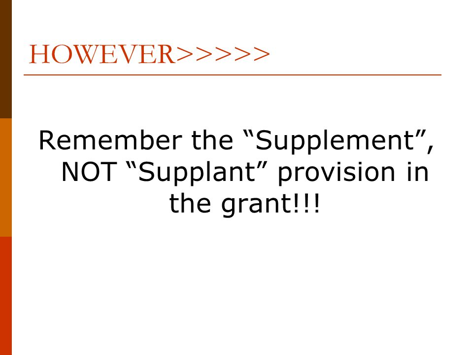 HOWEVER>>>>> Remember the Supplement , NOT Supplant provision in the grant!!!