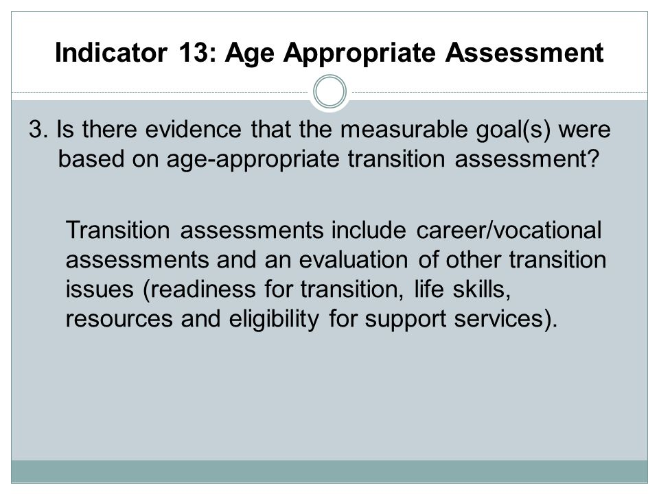 Indicator 13: Age Appropriate Assessment 3.