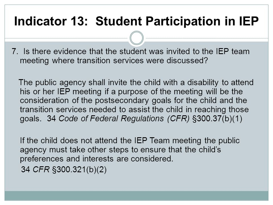 Indicator 13: Student Participation in IEP 7.