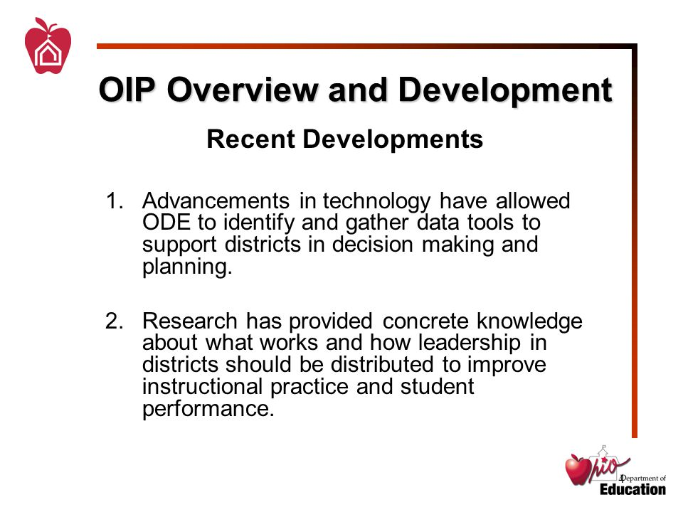 4 OIP Overview and Development Recent Developments 1.Advancements in technology have allowed ODE to identify and gather data tools to support districts in decision making and planning.