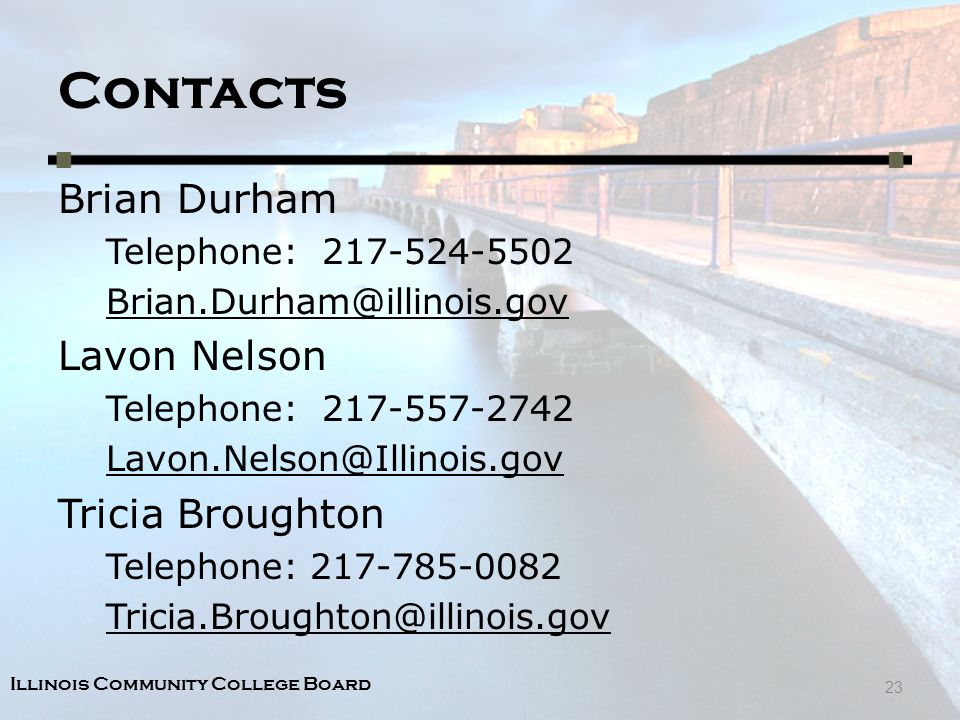 Illinois Community College Board Contacts Brian Durham Telephone: Lavon Nelson Telephone: Tricia Broughton Telephone: