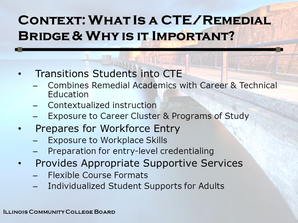 Illinois Community College Board Context: What Is a CTE/Remedial Bridge & Why is it Important.