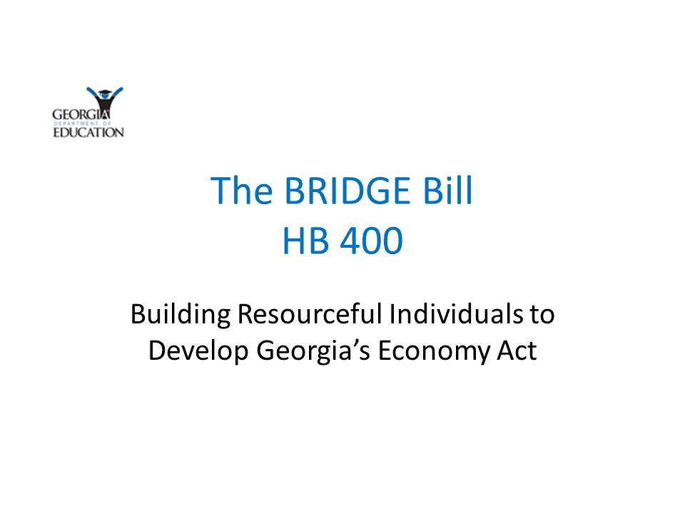 The BRIDGE Bill HB 400 Building Resourceful Individuals to Develop Georgia's Economy Act