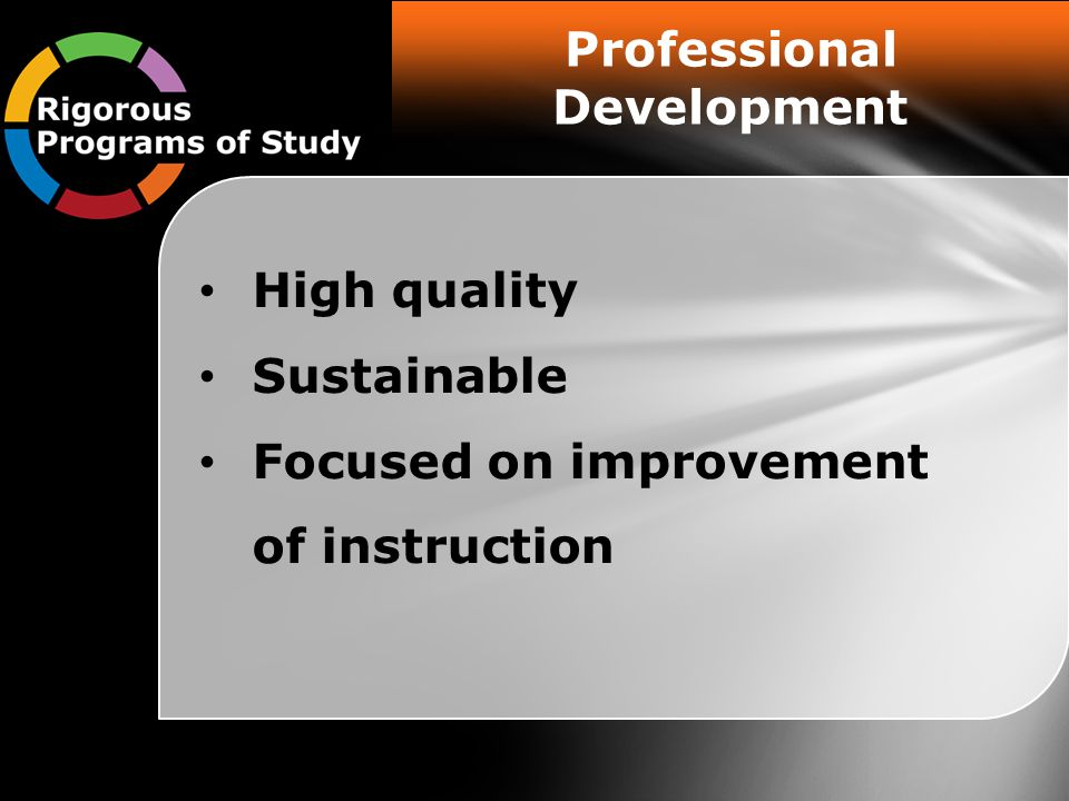 Professional Development High quality Sustainable Focused on improvement of instruction