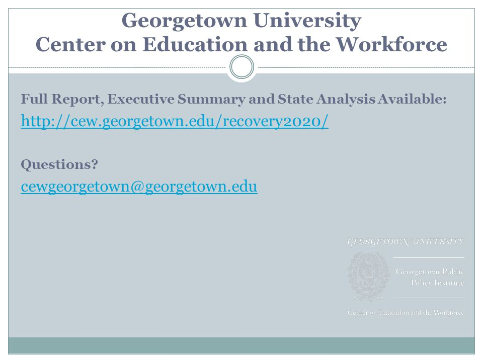Georgetown University Center on Education and the Workforce Full Report, Executive Summary and State Analysis Available:   Questions.