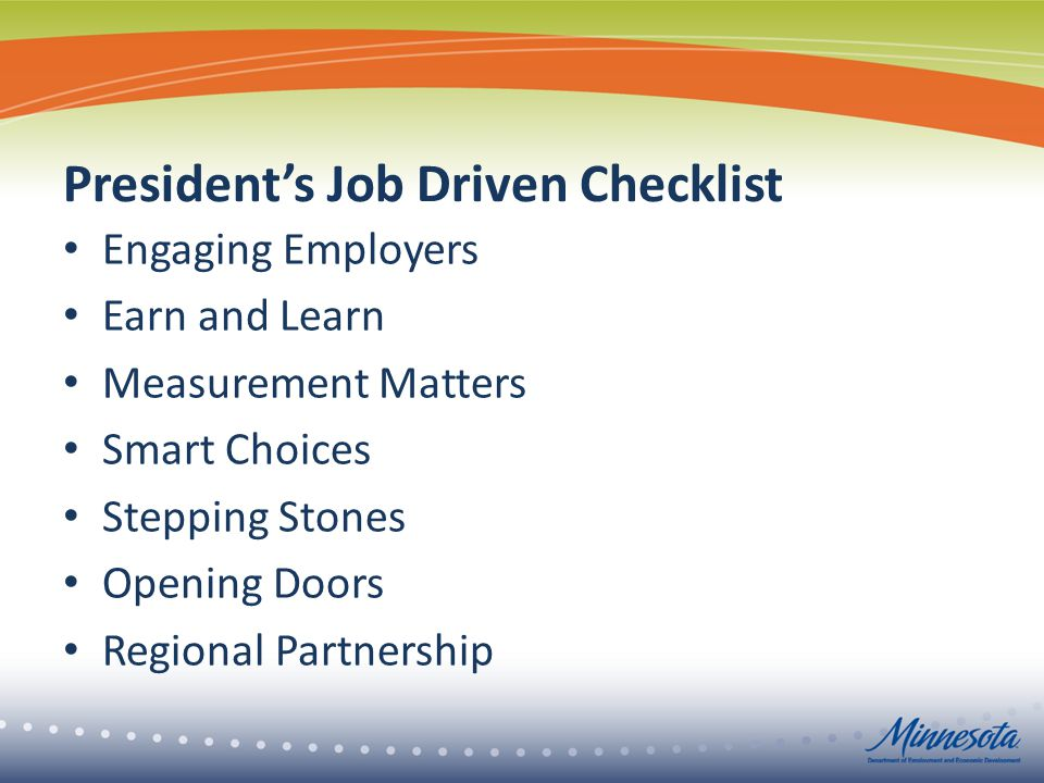 President's Job Driven Checklist Engaging Employers Earn and Learn Measurement Matters Smart Choices Stepping Stones Opening Doors Regional Partnership