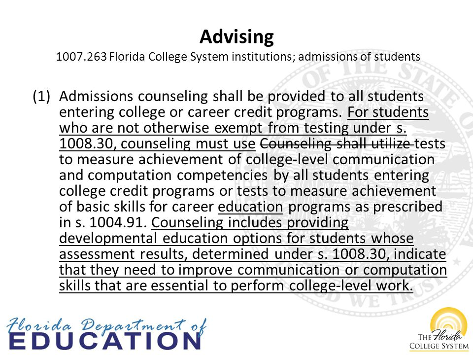 Advising Florida College System institutions; admissions of students (1)Admissions counseling shall be provided to all students entering college or career credit programs.
