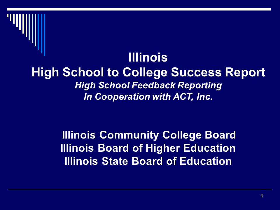 Illinois High School to College Success Report High School Feedback Reporting In Cooperation with ACT, Inc.