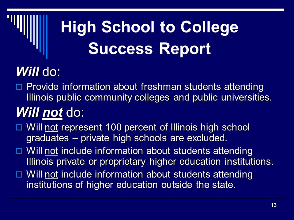 High School to College Success Report Will do:  Provide information about freshman students attending Illinois public community colleges and public universities.
