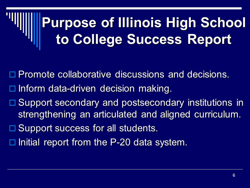 Purpose of Illinois High School to College Success Report  Promote collaborative discussions and decisions.