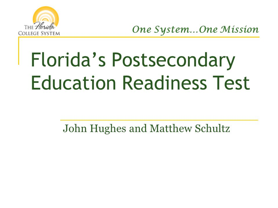 One System…One Mission Florida's Postsecondary Education Readiness Test John Hughes and Matthew Schultz