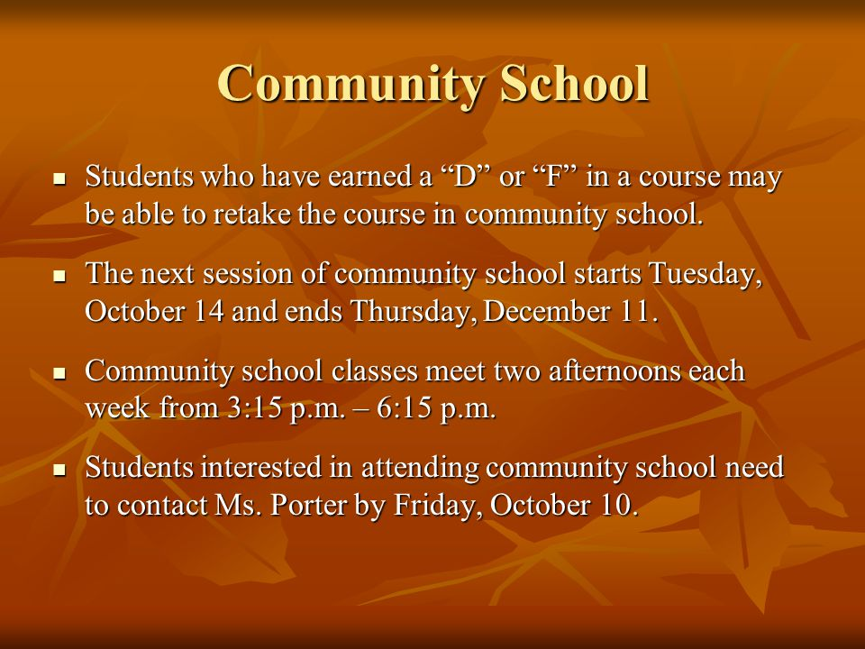 Community School Students who have earned a D or F in a course may be able to retake the course in community school.