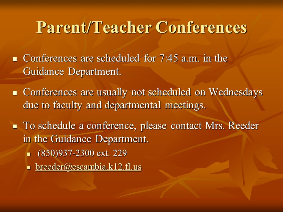Parent/Teacher Conferences Conferences are scheduled for 7:45 a.m.