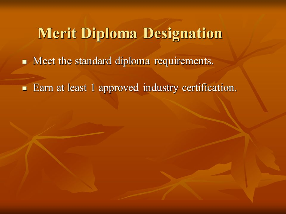 Meet the standard diploma requirements. Meet the standard diploma requirements.