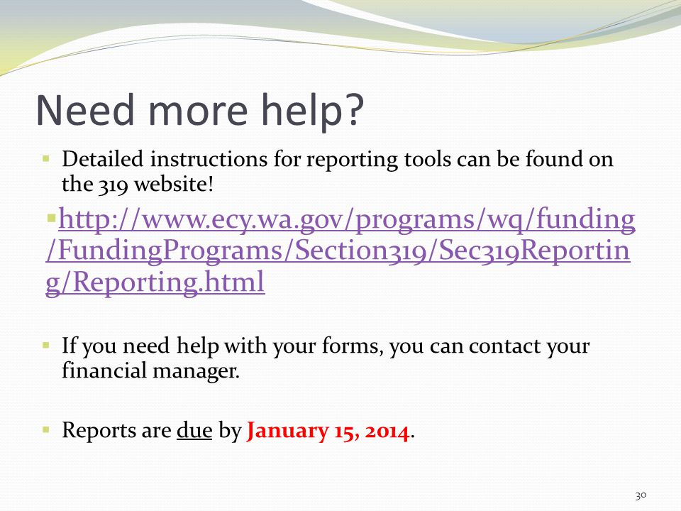 Need more help.  Detailed instructions for reporting tools can be found on the 319 website.