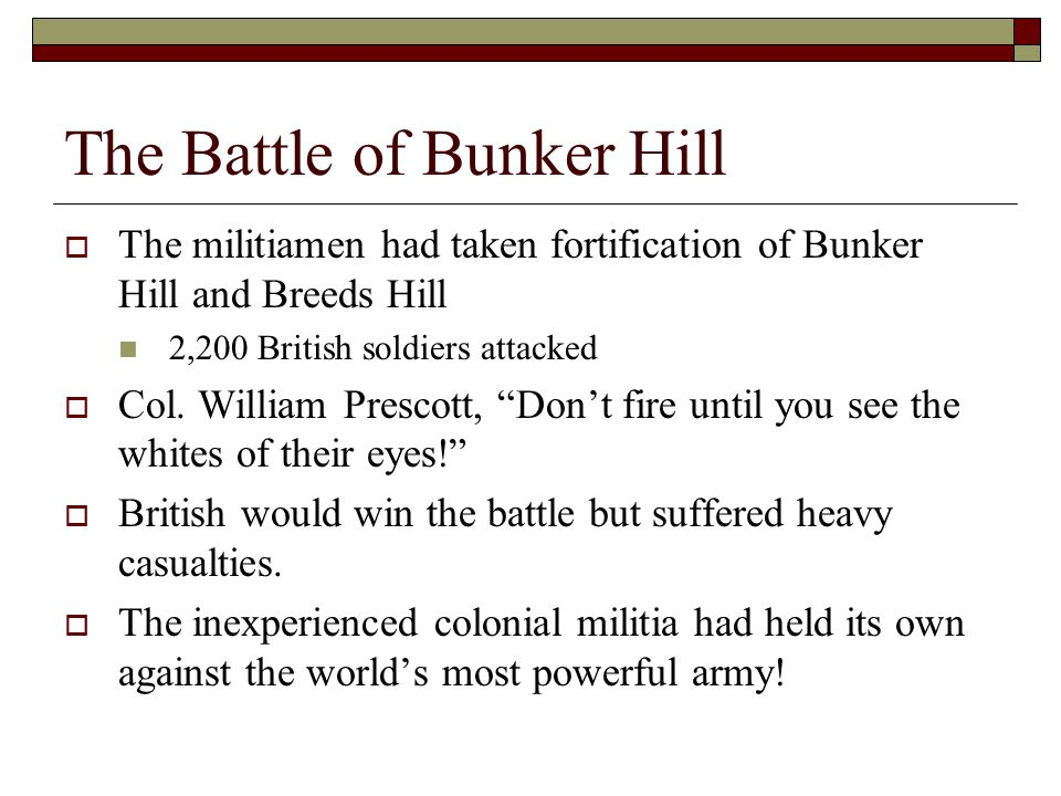 The Battle of Bunker Hill  The militiamen had taken fortification of Bunker Hill and Breeds Hill 2,200 British soldiers attacked  Col.