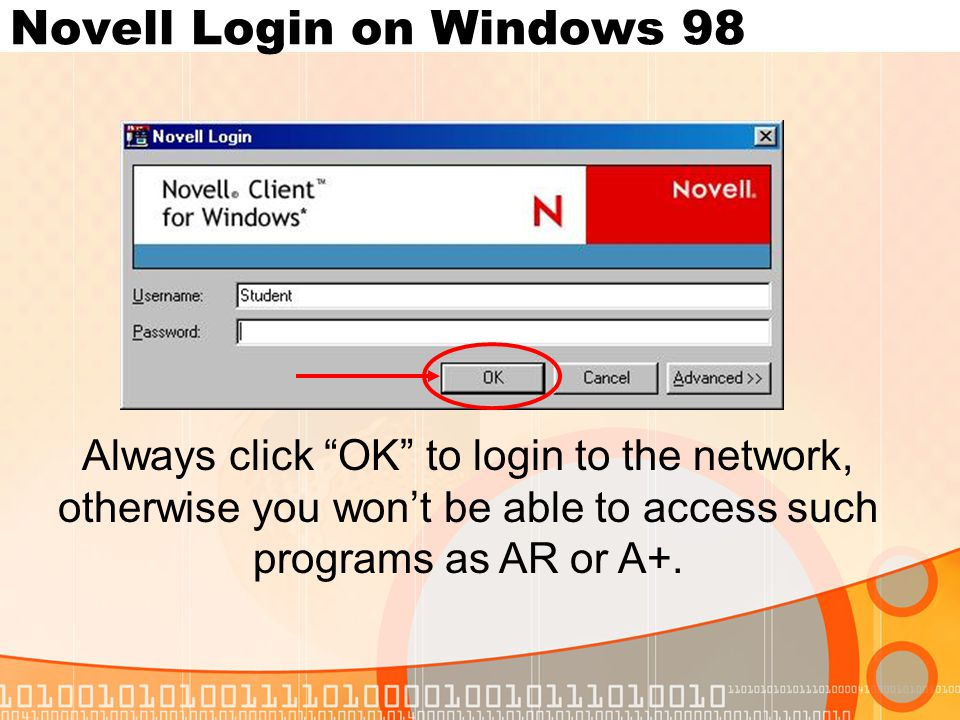 Novell Login on Windows 98 Always click OK to login to the network, otherwise you won't be able to access such programs as AR or A+.