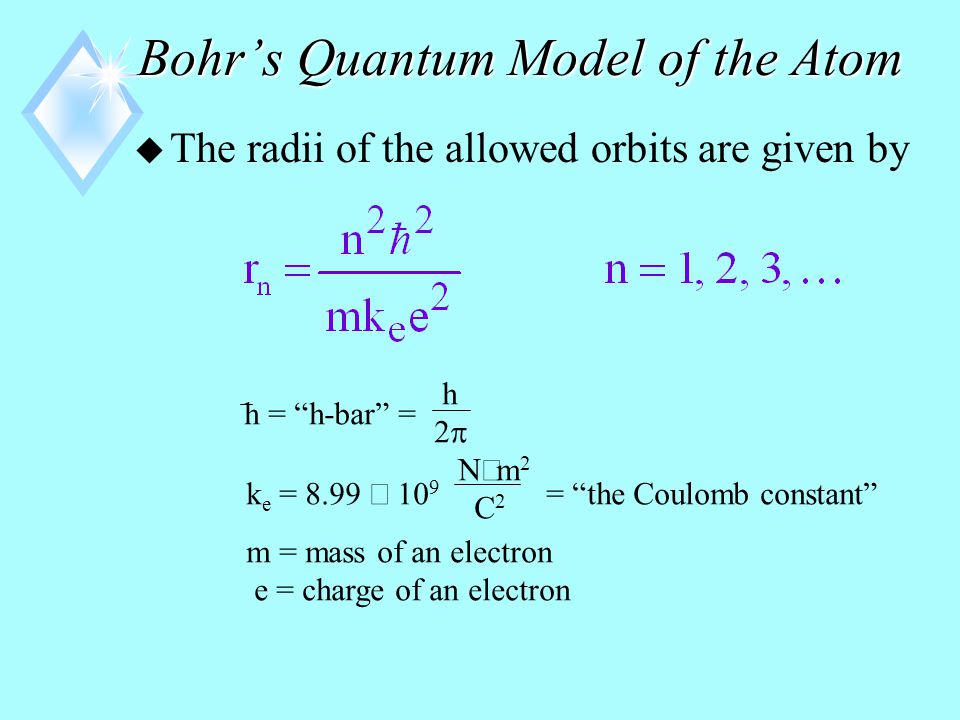 Bohr's Quantum Model of the Atom u The size of the stable or allowed electron orbits is determined by a quantum condition