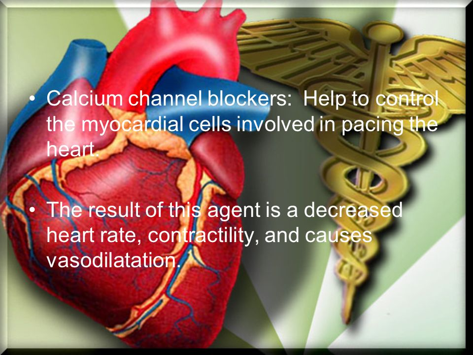 Calcium channel blockers: Help to control the myocardial cells involved in pacing the heart.