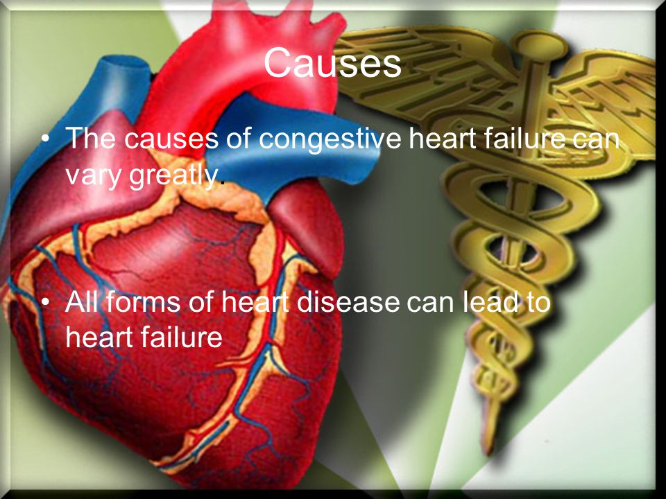 Causes The causes of congestive heart failure can vary greatly.