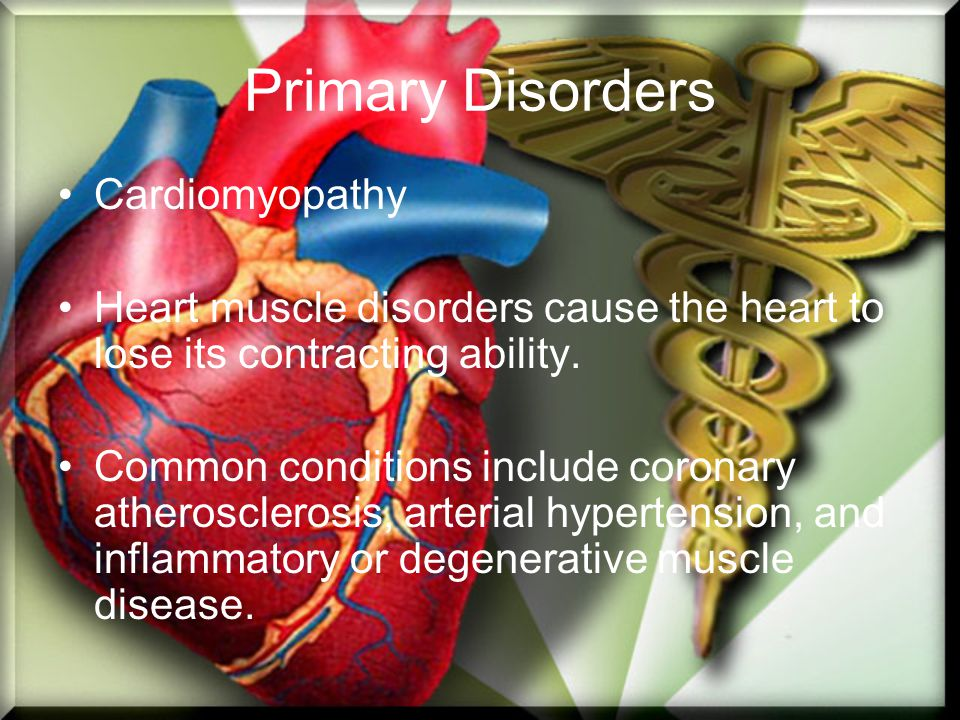 Primary Disorders Cardiomyopathy Heart muscle disorders cause the heart to lose its contracting ability.