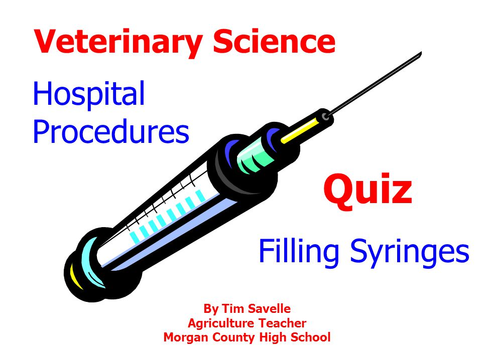 Veterinary Science Hospital Procedures Quiz Filling Syringes By Tim Savelle Agriculture Teacher Morgan County High School
