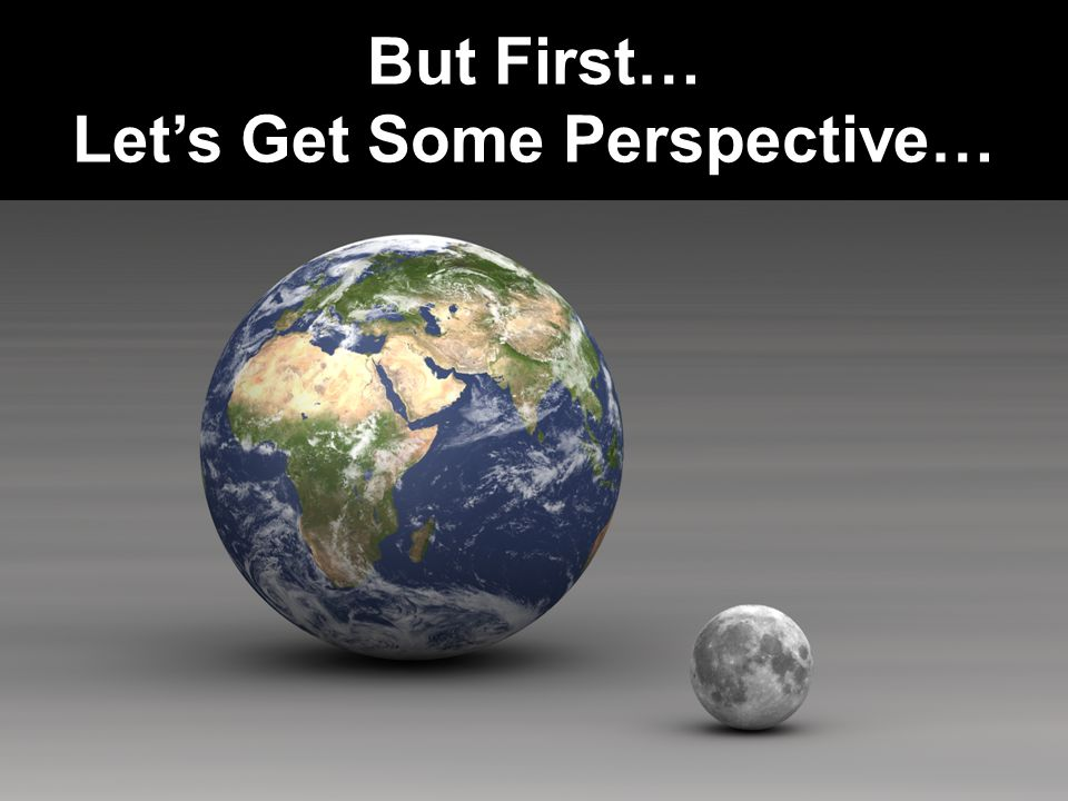 But First… Let's Get Some Perspective…