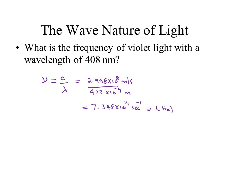 What is the frequency of violet light with a wavelength of 408 nm The Wave Nature of Light