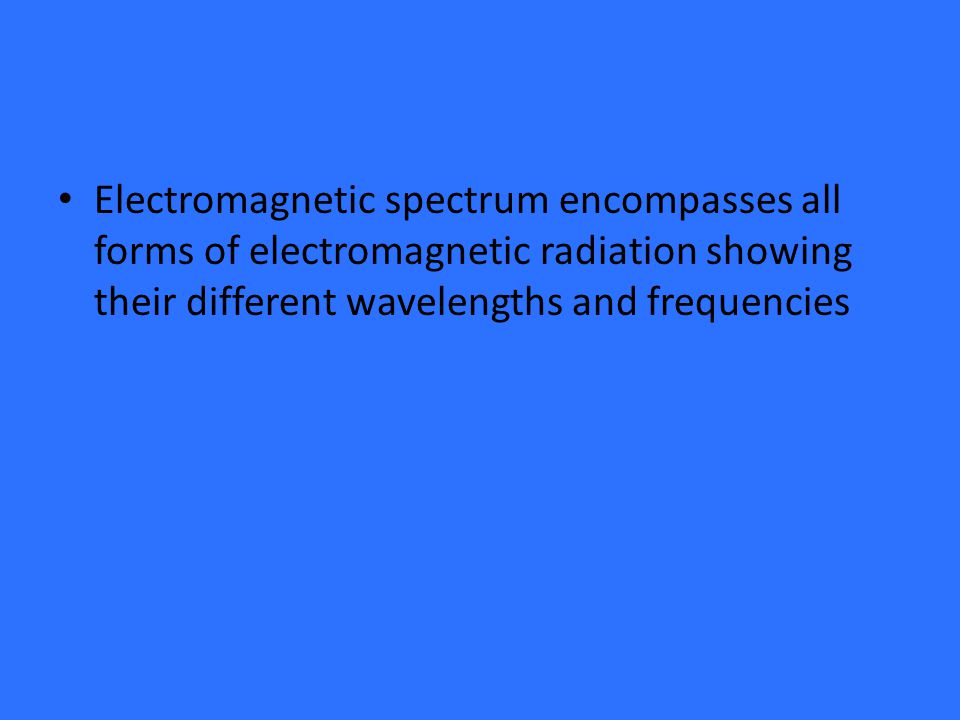 Electromagnetic spectrum encompasses all forms of electromagnetic radiation showing their different wavelengths and frequencies