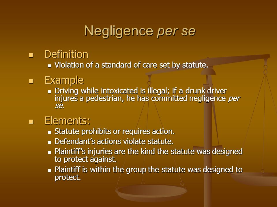Negligence per se Definition Definition Violation of a standard of care set by statute.