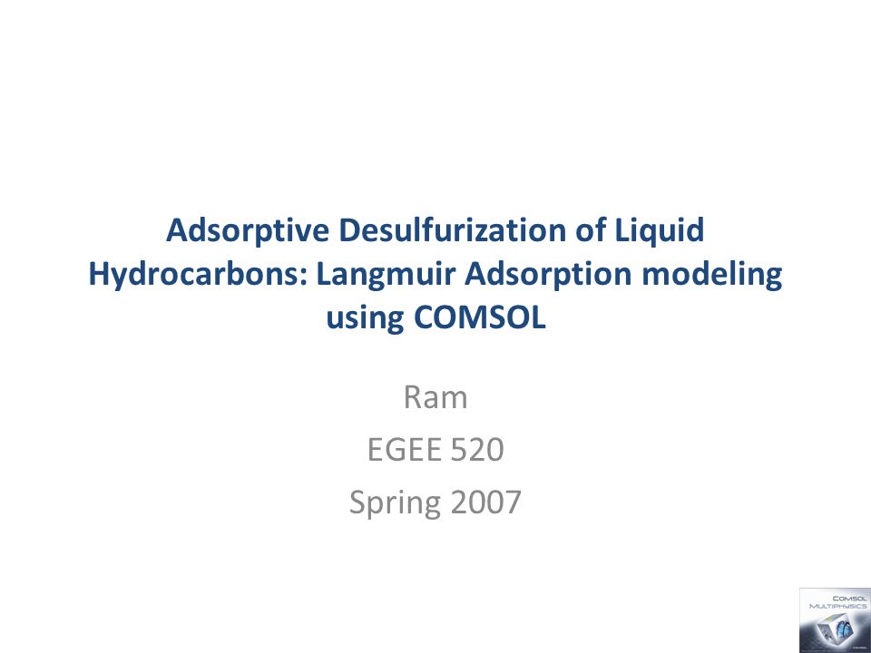Adsorptive Desulfurization of Liquid Hydrocarbons: Langmuir Adsorption modeling using COMSOL Ram EGEE 520 Spring 2007