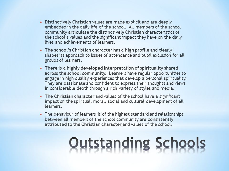  Distinctively Christian values are made explicit and are deeply embedded in the daily life of the school.