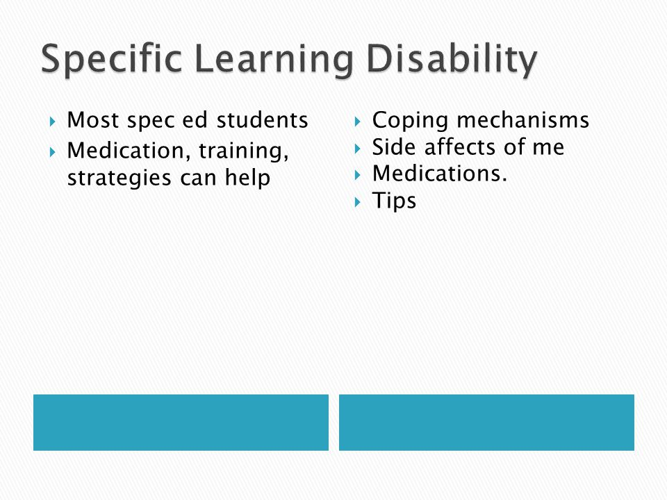  Most spec ed students  Medication, training, strategies can help  Coping mechanisms  Side affects of me  Medications.
