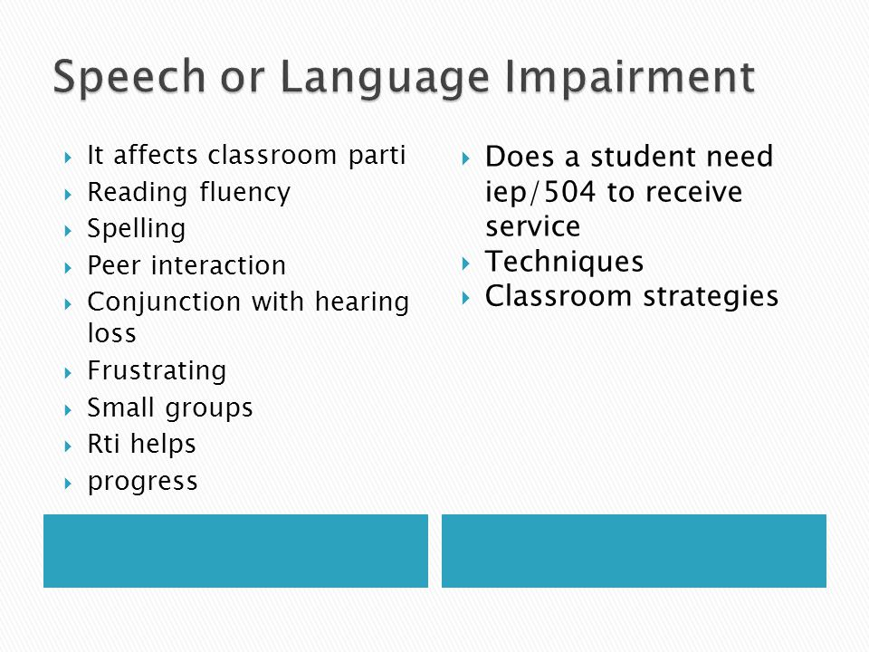  It affects classroom parti  Reading fluency  Spelling  Peer interaction  Conjunction with hearing loss  Frustrating  Small groups  Rti helps  progress  Does a student need iep/504 to receive service  Techniques  Classroom strategies