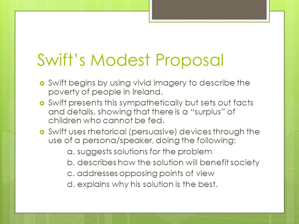 """an analysis of jonathan swifts persona in a modest proposal 16 a look at a modest proposal a modest proposal is in the style of formal juvenalian satire and swift uses a persona to make the proposal the persona is the """"humanitarian"""" who speaks to the readers, trying hard to convince them that his proposal is a good one."""